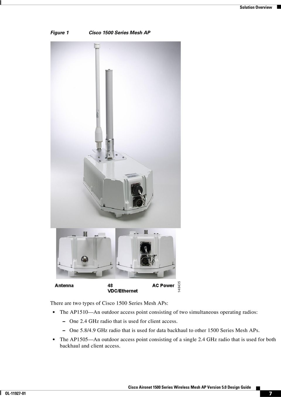 4 GHz radio that is used for client access. One 5.8/4.