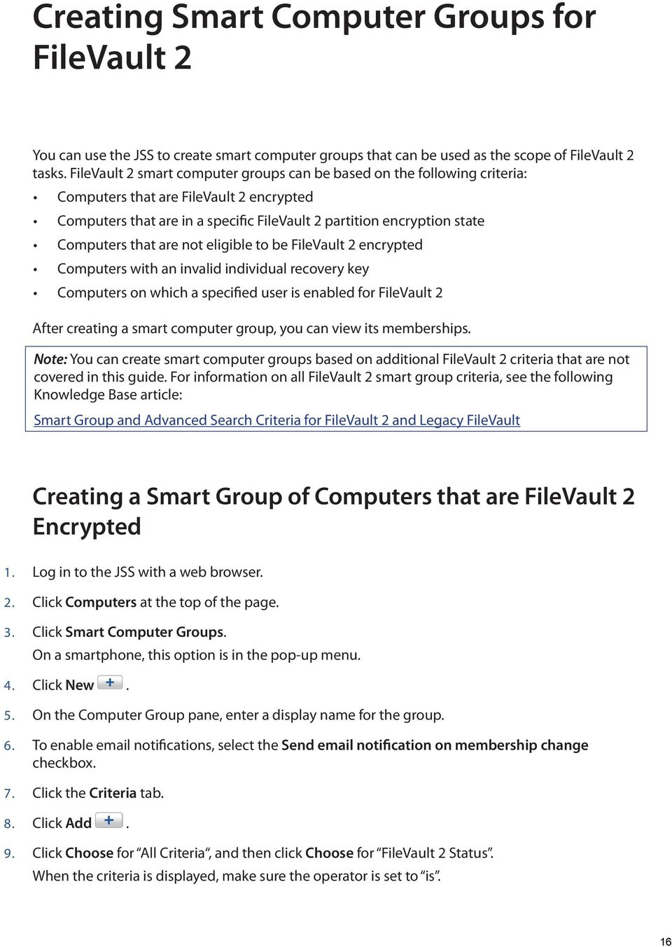 that are not eligible to be FileVault 2 encrypted Computers with an invalid individual recovery key Computers on which a specified user is enabled for FileVault 2 After creating a smart computer