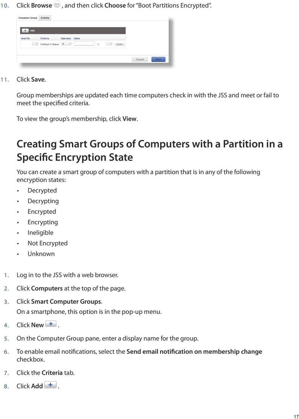 Creating Smart Groups of Computers with a Partition in a Specific Encryption State You can create a smart group of computers with a partition that is in any of the following encryption states:
