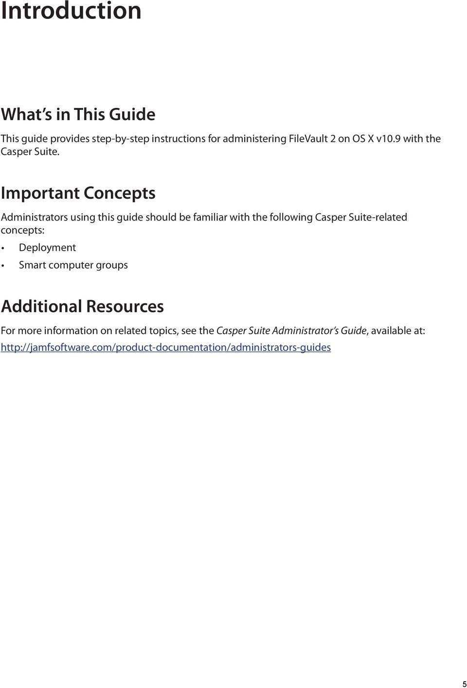 Important Concepts Administrators using this guide should be familiar with the following Casper Suite-related concepts: