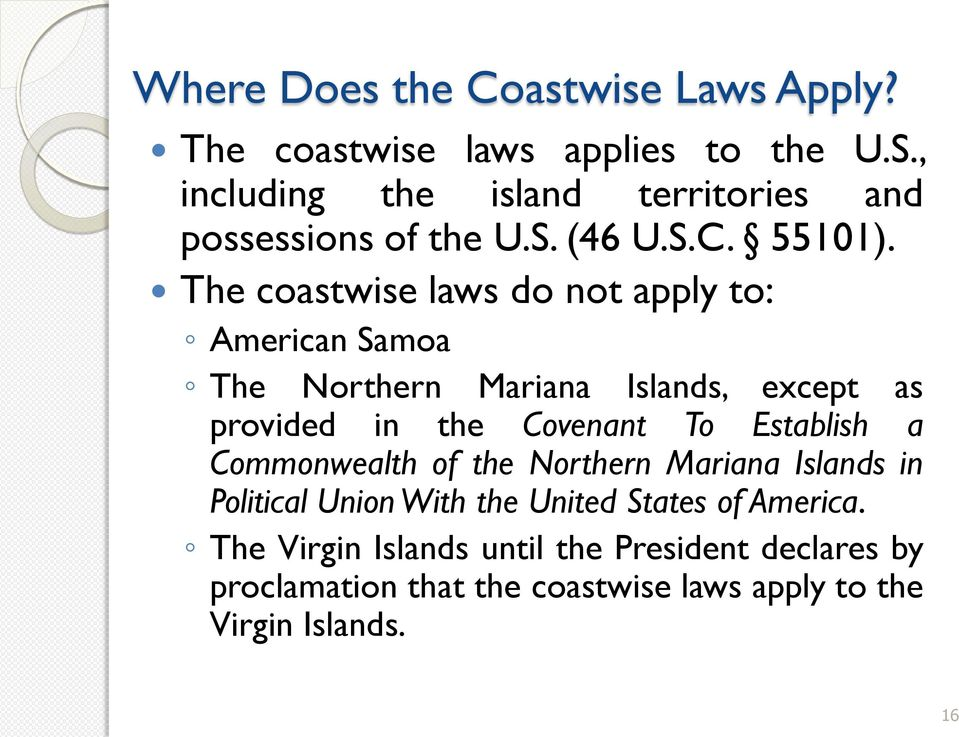 The coastwise laws do not apply to: American Samoa The Northern Mariana Islands, except as provided in the Covenant To