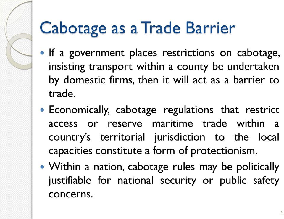 Economically, cabotage regulations that restrict access or reserve maritime trade within a country s territorial
