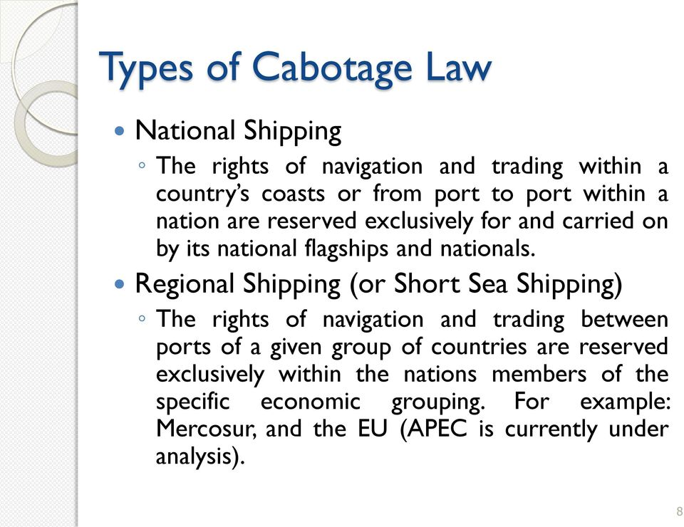 Regional Shipping (or Short Sea Shipping) The rights of navigation and trading between ports of a given group of countries are