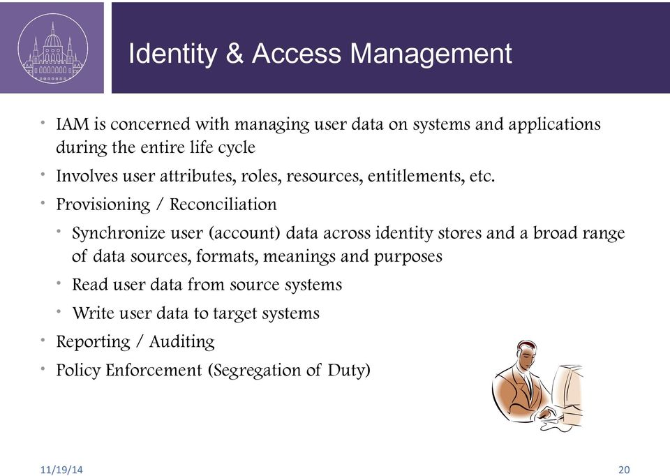 Provisioning / Reconciliation Synchronize user (account) data across identity stores and a broad range of data