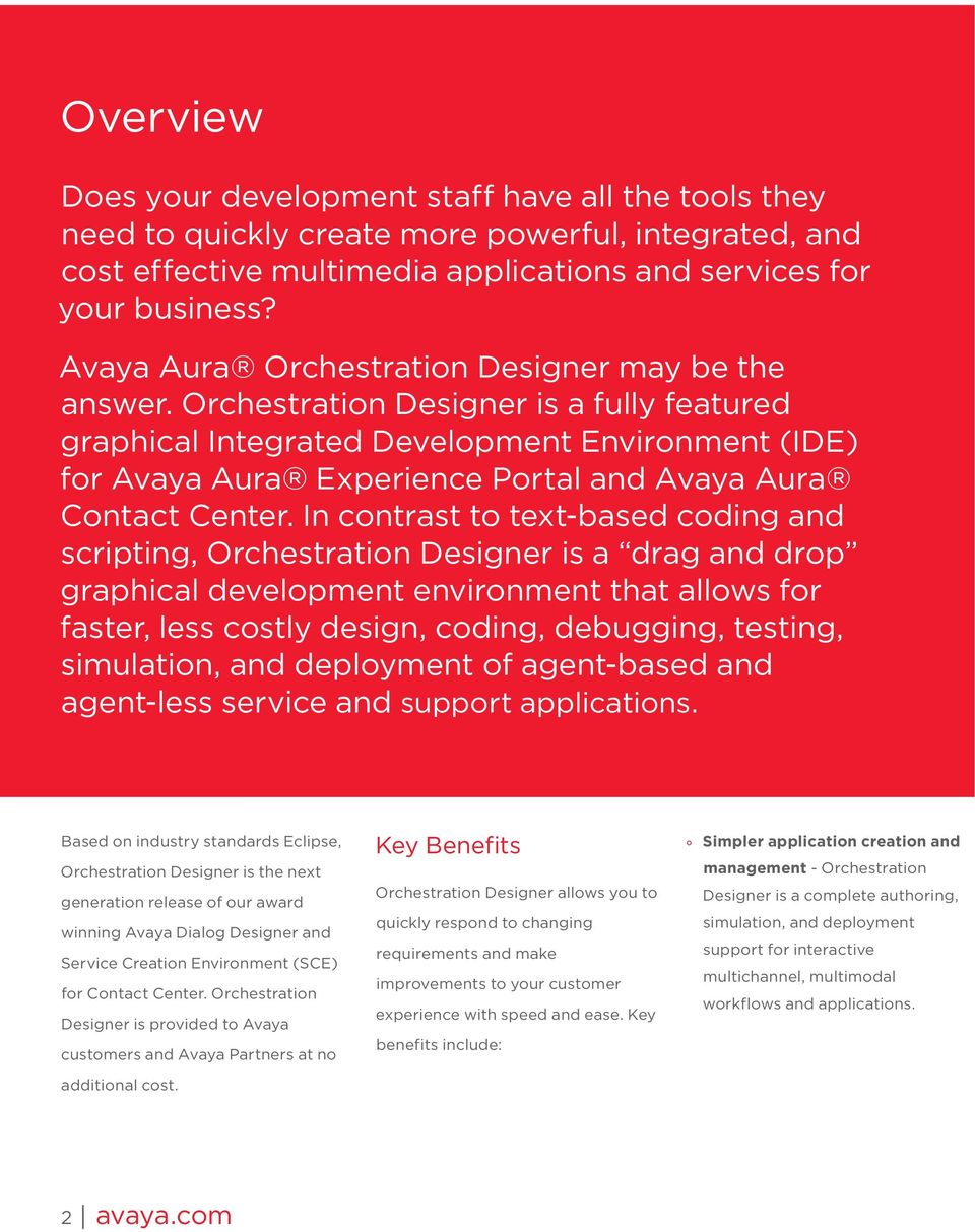 Orchestration Designer is a fully featured graphical Integrated Development Environment (IDE) for Avaya Aura Experience Portal and Avaya Aura Contact Center.