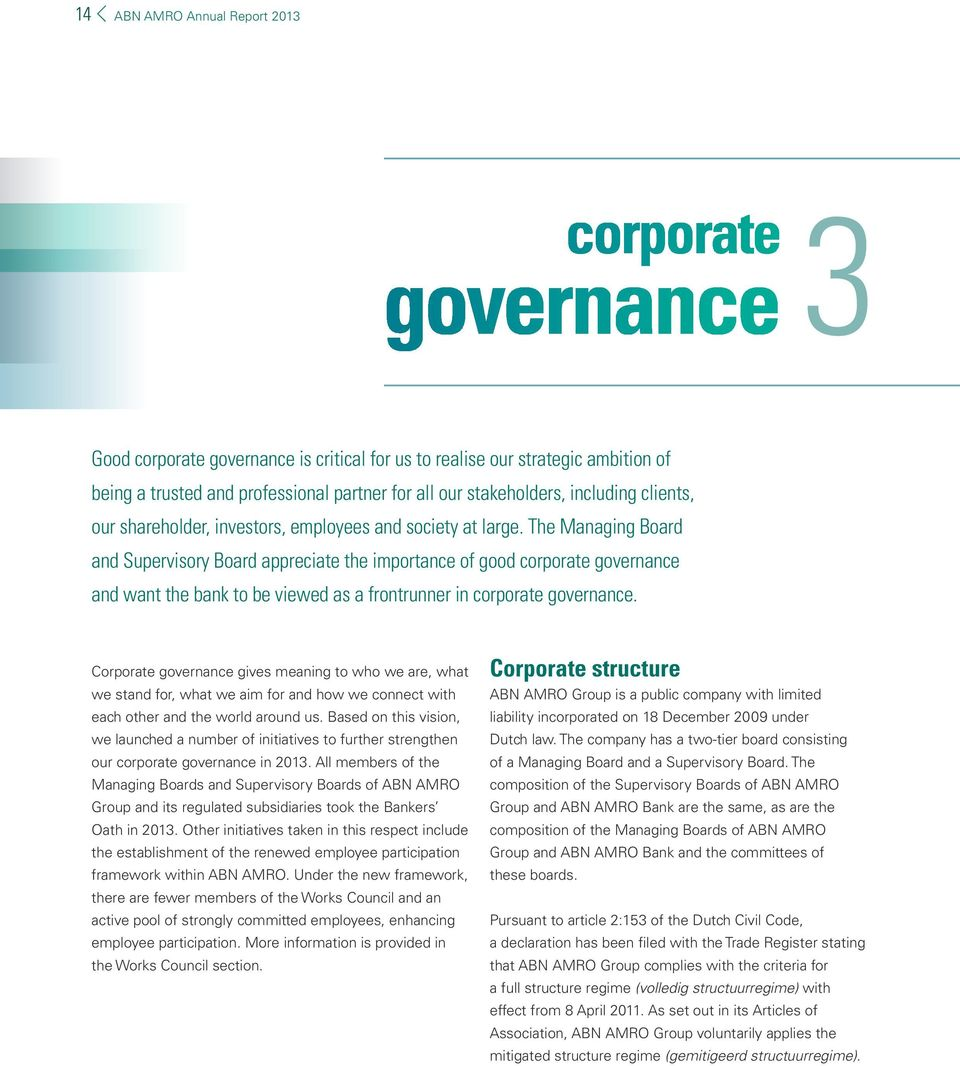 The Managing Board and Supervisory Board appreciate the importance of good corporate governance and want the bank to be viewed as a frontrunner in corporate governance.