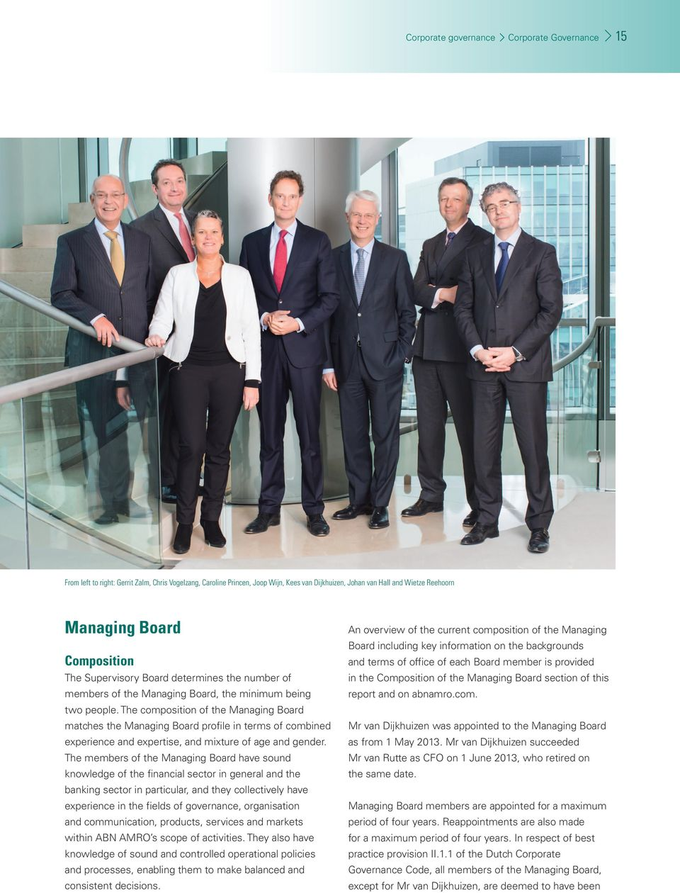 The composition of the Managing Board matches the Managing Board profile in terms of combined experience and expertise, and mixture of age and gender.