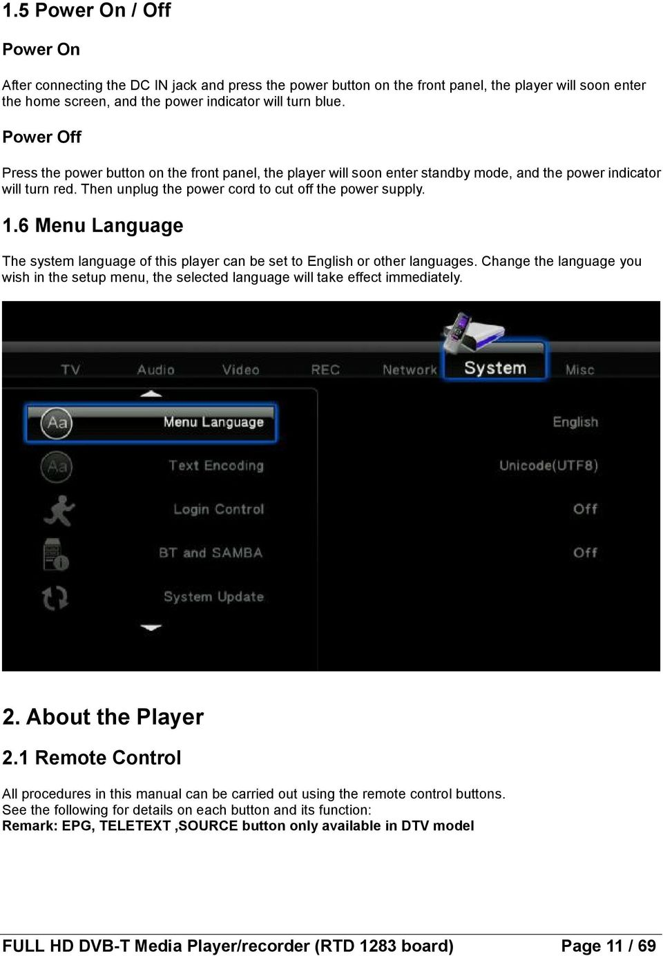 6 Menu Language The system language of this player can be set to English or other languages. Change the language you wish in the setup menu, the selected language will take effect immediately. 2.