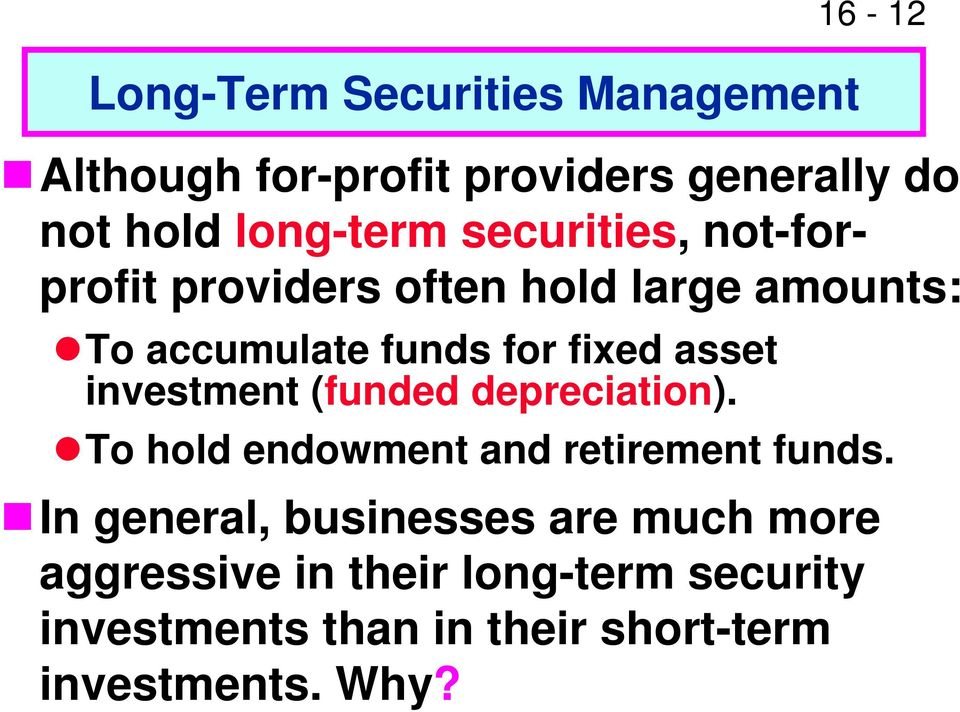 investment (funded depreciation). To hold endowment and retirement funds.