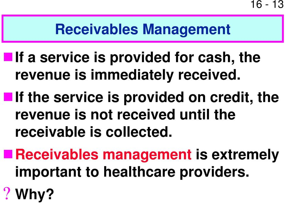If the service is provided on credit, the revenue is not received