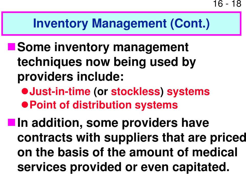 Just-in-time (or stockless) systems Point of distribution systems In addition,