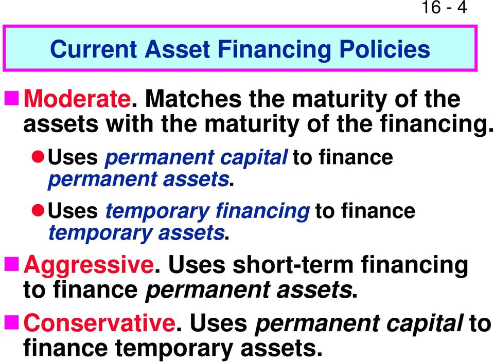 Uses permanent capital to finance permanent assets.