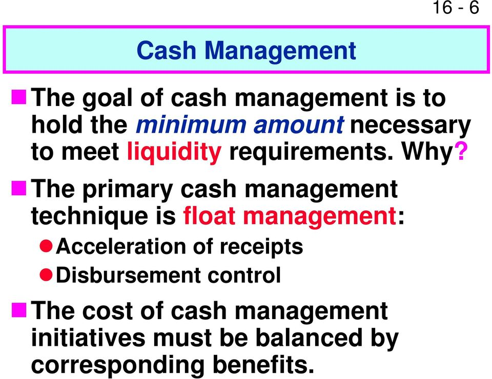 The primary cash management technique is float management: Acceleration of