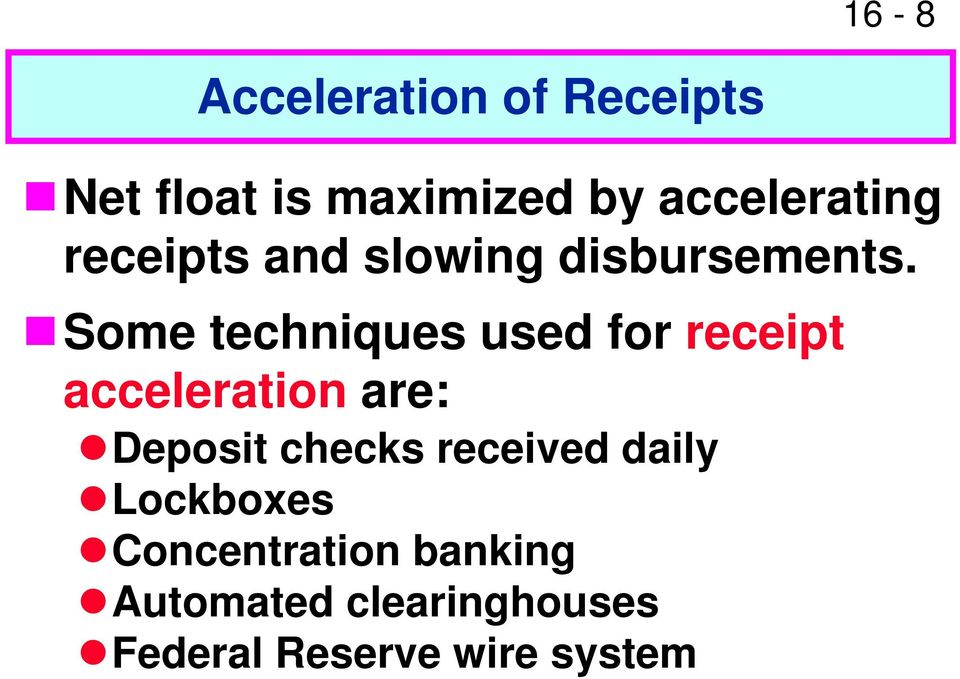 Some techniques used for receipt acceleration are: Deposit checks