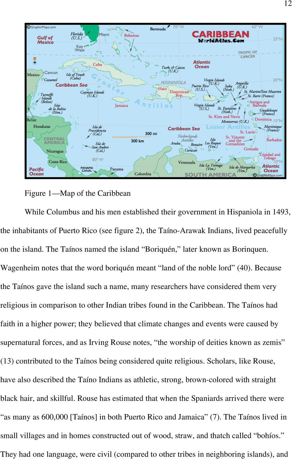 Because the Taínos gave the island such a name, many researchers have considered them very religious in comparison to other Indian tribes found in the Caribbean.