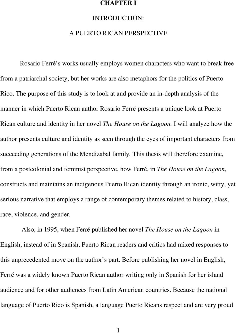 The purpose of this study is to look at and provide an in-depth analysis of the manner in which Puerto Rican author Rosario Ferré presents a unique look at Puerto Rican culture and identity in her