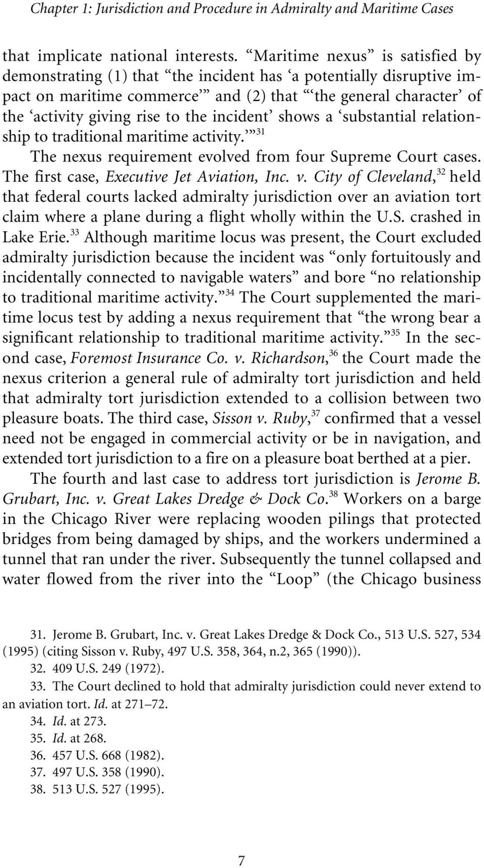 incident shows a substantial relationship to traditional maritime activity. 31 The nexus requirement evolved from four Supreme Court cases. The first case, Executive Jet Aviation, Inc. v.