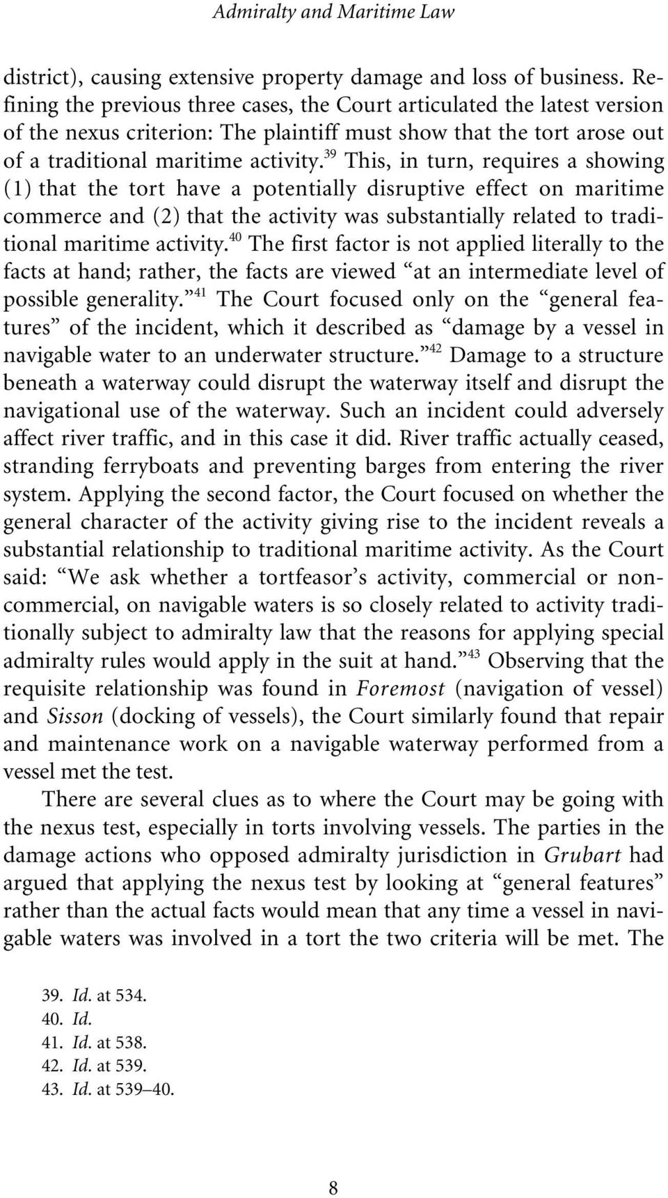 39 This, in turn, requires a showing (1) that the tort have a potentially disruptive effect on maritime commerce and (2) that the activity was substantially related to traditional maritime activity.