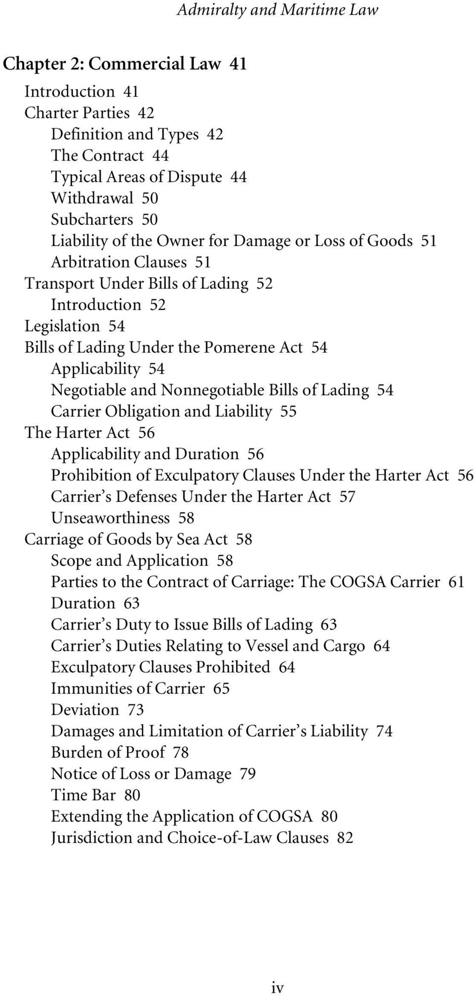 Negotiable and Nonnegotiable Bills of Lading 54 Carrier Obligation and Liability 55 The Harter Act 56 Applicability and Duration 56 Prohibition of Exculpatory Clauses Under the Harter Act 56 Carrier