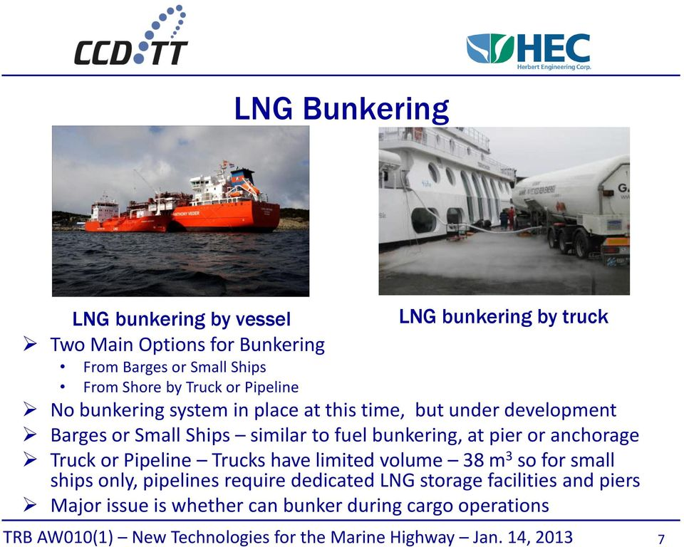 similar to fuel bunkering, at pier or anchorage Truck or Pipeline Trucks have limited volume 38 m 3 so for small ships