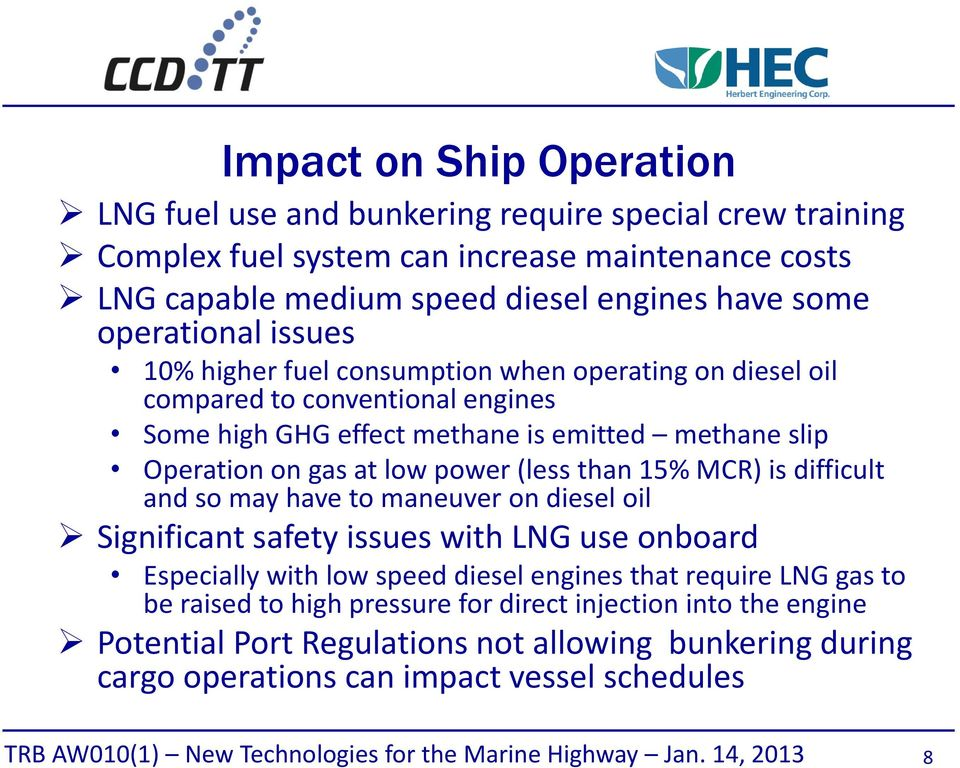 low power (less than 15% MCR) is difficult and so may have to maneuver on diesel oil Significant safety issues with LNG use onboard Especially with low speed diesel engines that
