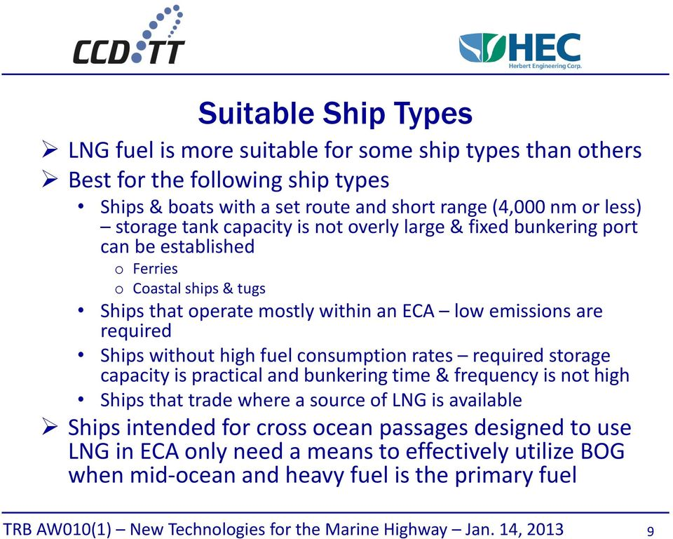 emissions are required Ships without high fuel consumption rates required storage capacity is practical and bunkering time & frequency is not high Ships that trade where a