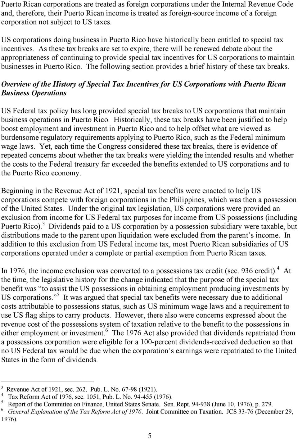 As these tax breaks are set to expire, there will be renewed debate about the appropriateness of continuing to provide special tax incentives for US corporations to maintain businesses in Puerto Rico.