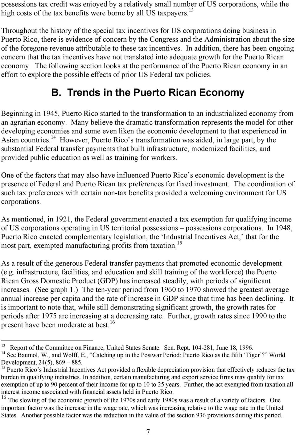 foregone revenue attributable to these tax incentives. In addition, there has been ongoing concern that the tax incentives have not translated into adequate growth for the Puerto Rican economy.