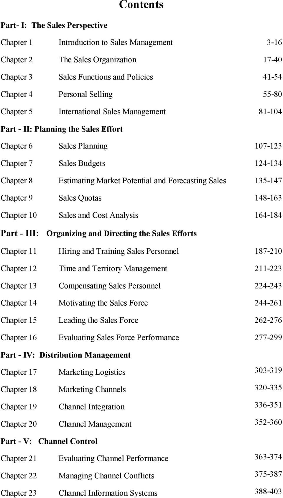 Forecasting Sales 135-147 Chapter 9 Sales Quotas 148-163 Chapter 10 Sales and Cost Analysis 164-184 Part - III: Organizing and Directing the Sales Efforts Chapter 11 Hiring and Training Sales