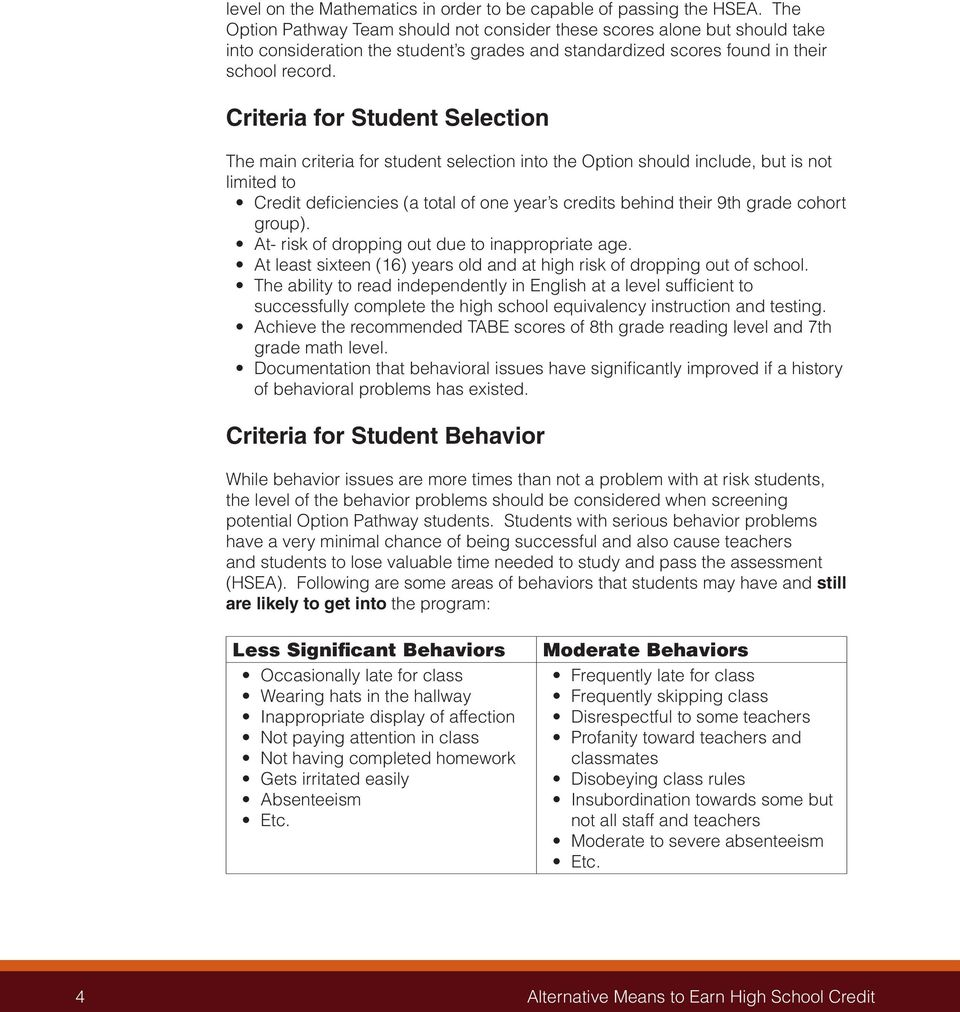 Criteria for Student Selection The main criteria for student selection into the Option should include, but is not limited to Credit deficiencies (a total of one year s credits behind their 9th grade