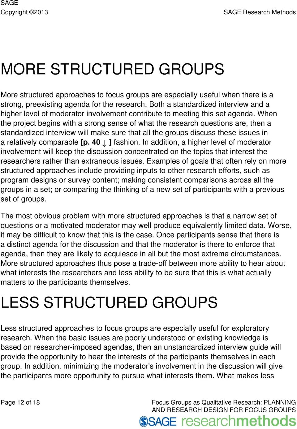 When the project begins with a strong sense of what the research questions are, then a standardized interview will make sure that all the groups discuss these issues in a relatively comparable [p.