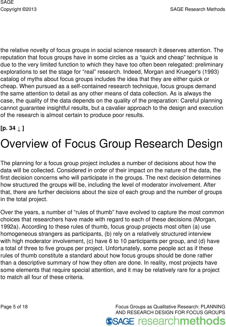 the stage for real research. Indeed, Morgan and Krueger's (1993) catalog of myths about focus groups includes the idea that they are either quick or cheap.