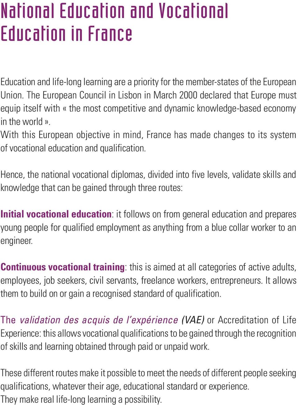 With this European objective in mind, France has made changes to its system of vocational education and qualification.