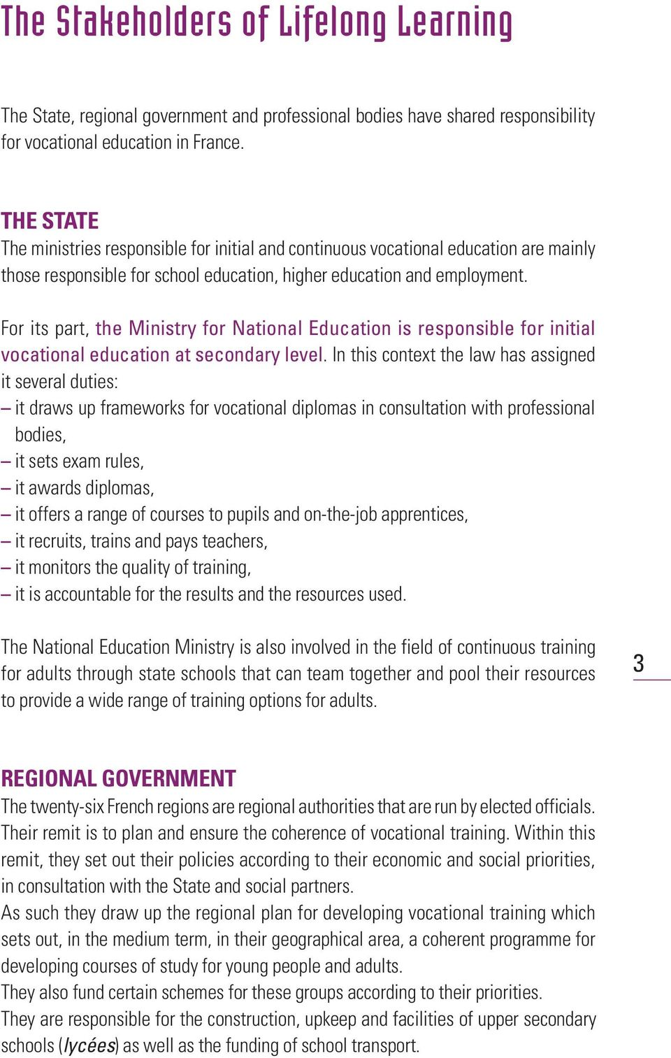 For its part, the Ministry for National Education is responsible for initial vocational education at secondary level.