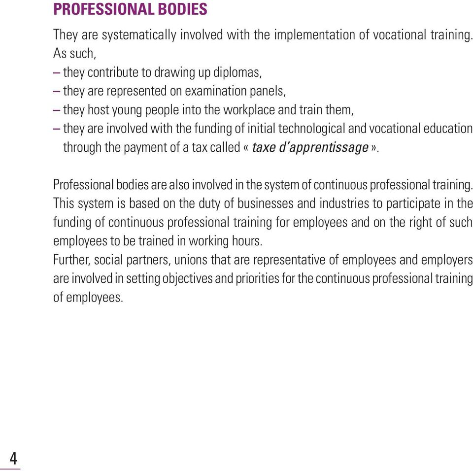 technological and vocational education through the payment of a tax called «taxe d apprentissage». Professional bodies are also involved in the system of continuous professional training.