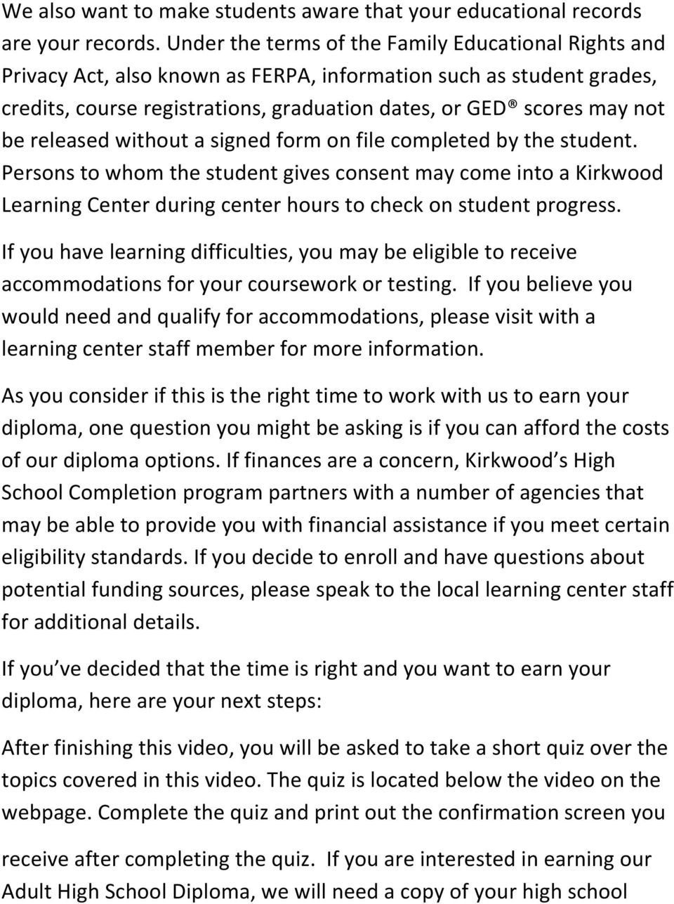 released without a signed form on file completed by the student. Persons to whom the student gives consent may come into a Kirkwood Learning Center during center hours to check on student progress.