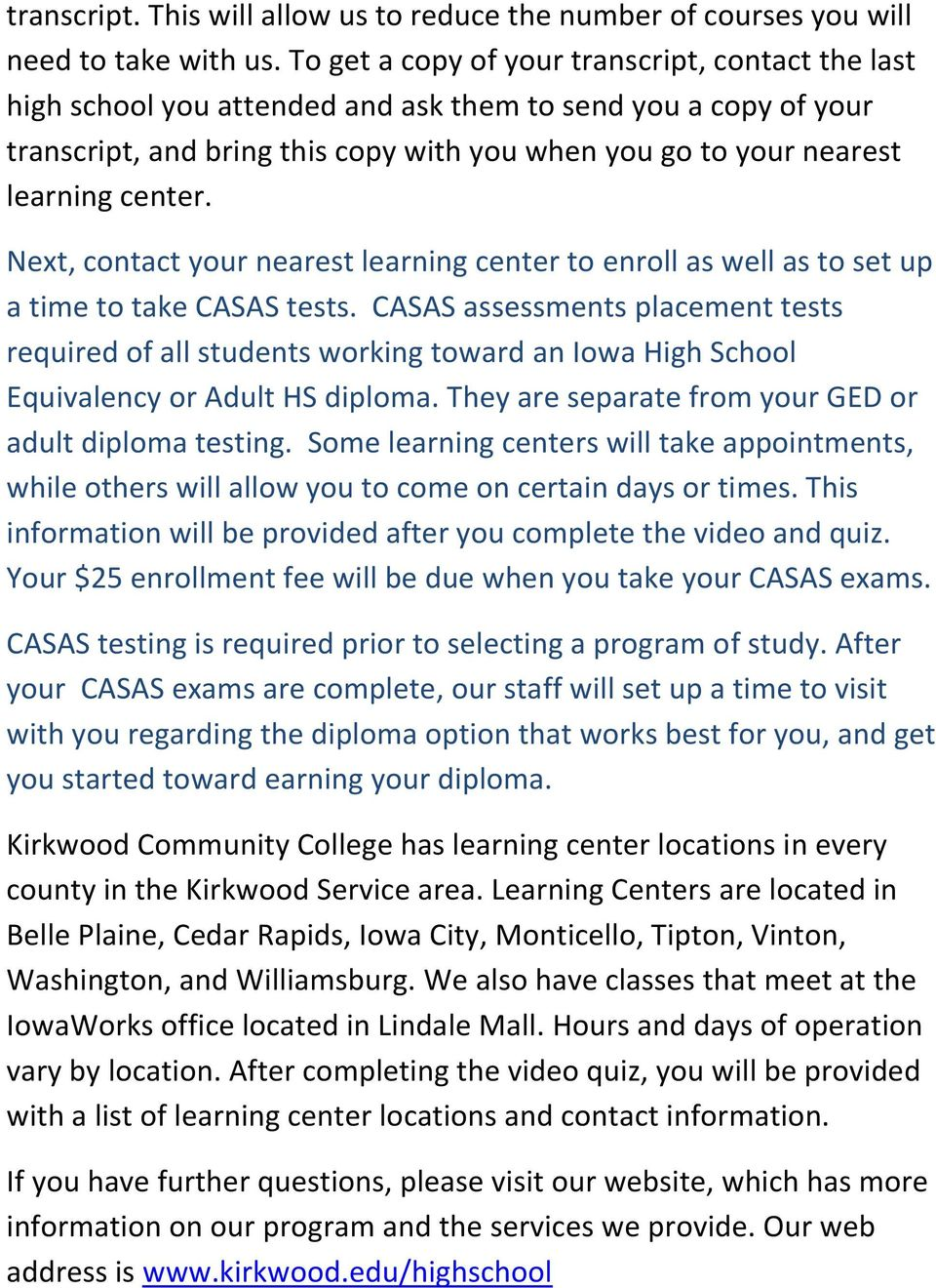 center. Next, contact your nearest learning center to enroll as well as to set up a time to take CASAS tests.