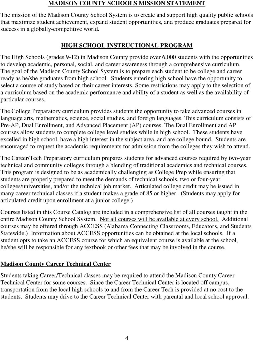 HIGH SCHOOL INSTRUCTIONAL PROGRAM The High Schools (grades 9-12) in Madison County provide over 6,000 students with the opportunities to develop academic, personal, social, and career awareness