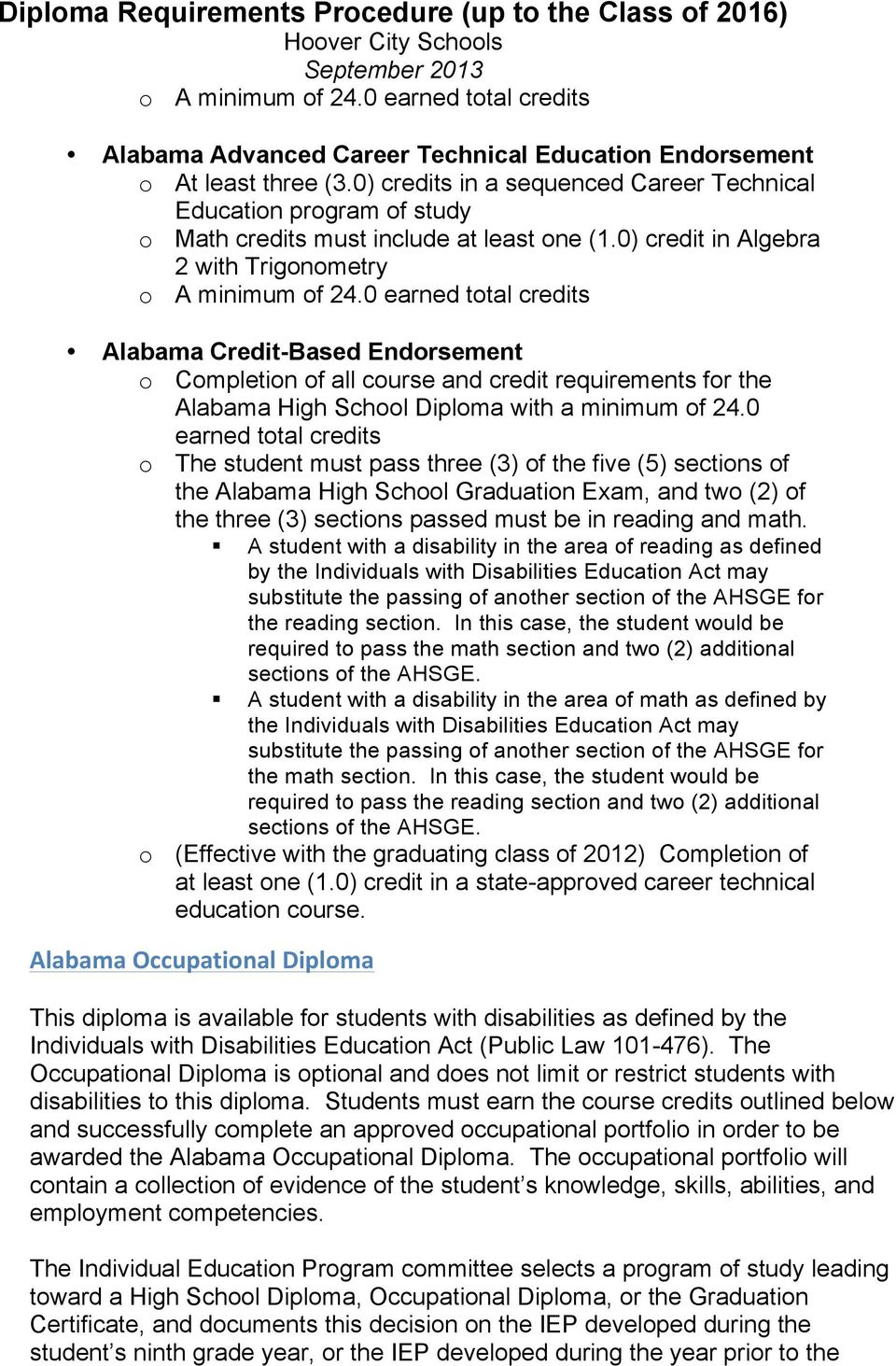 0 earned total credits Alabama Credit-Based Endorsement o Completion of all course and credit requirements for the Alabama High School Diploma with a minimum of 24.