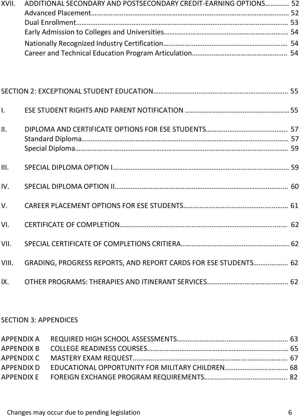 ESE STUDENT RIGHTS AND PARENT NOTIFICATION. 55 II. DIPLOMA AND CERTIFICATE OPTIONS FOR ESE STUDENTS...... 57 Standard Diploma. 57 Special Diploma....... 59 III. SPECIAL DIPLOMA OPTION I.. 59 IV.