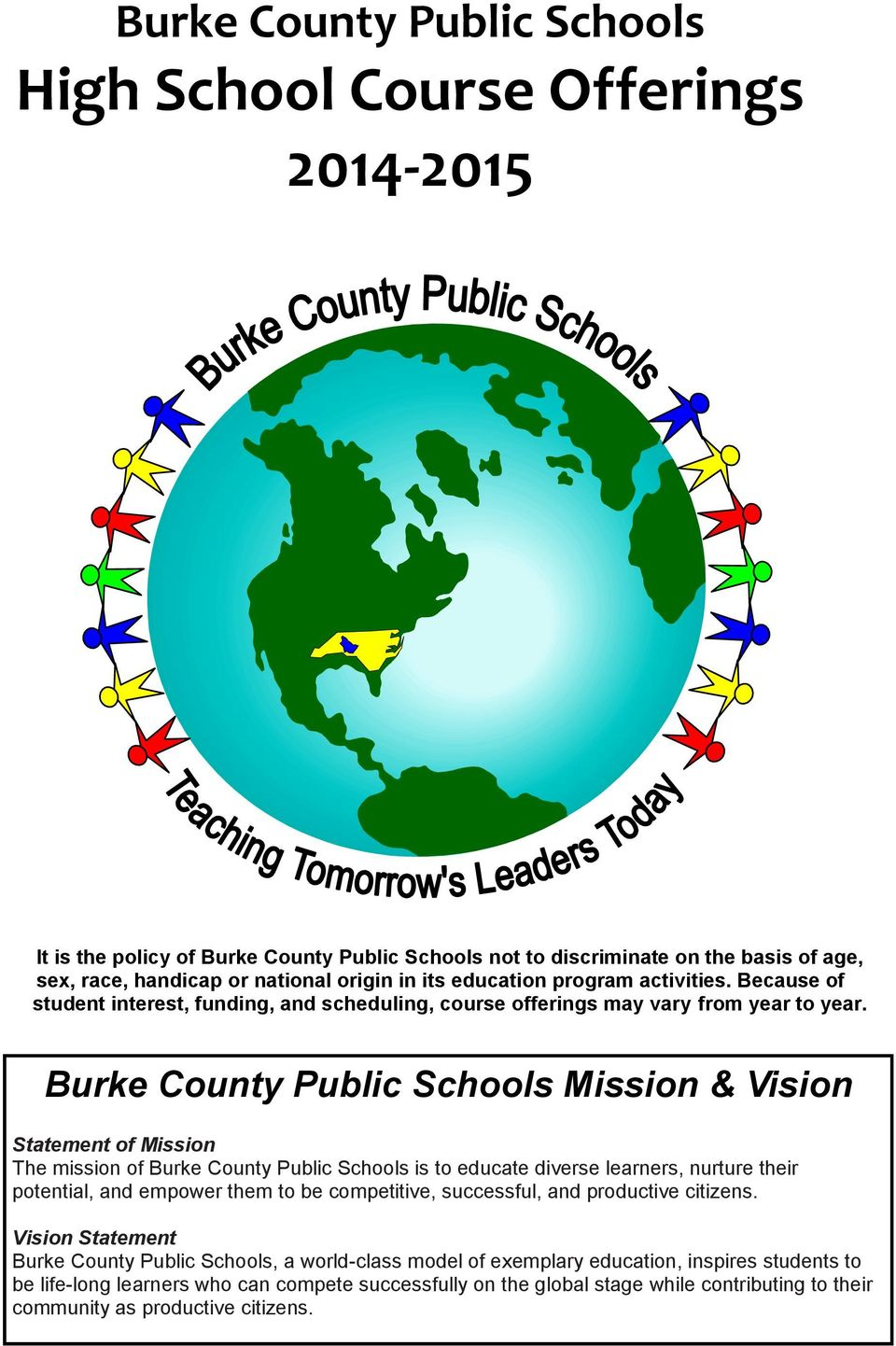 Burke County Public Schools Mission & Vision Statement of Mission The mission of Burke County Public Schools is to educate diverse learners, nurture their potential, and empower them to be
