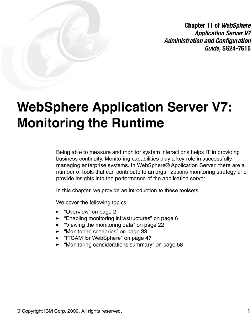 In WebSphere Application Server, there are a number of tools that can contribute to an organizations monitoring strategy and provide insights into the performance of the application server.