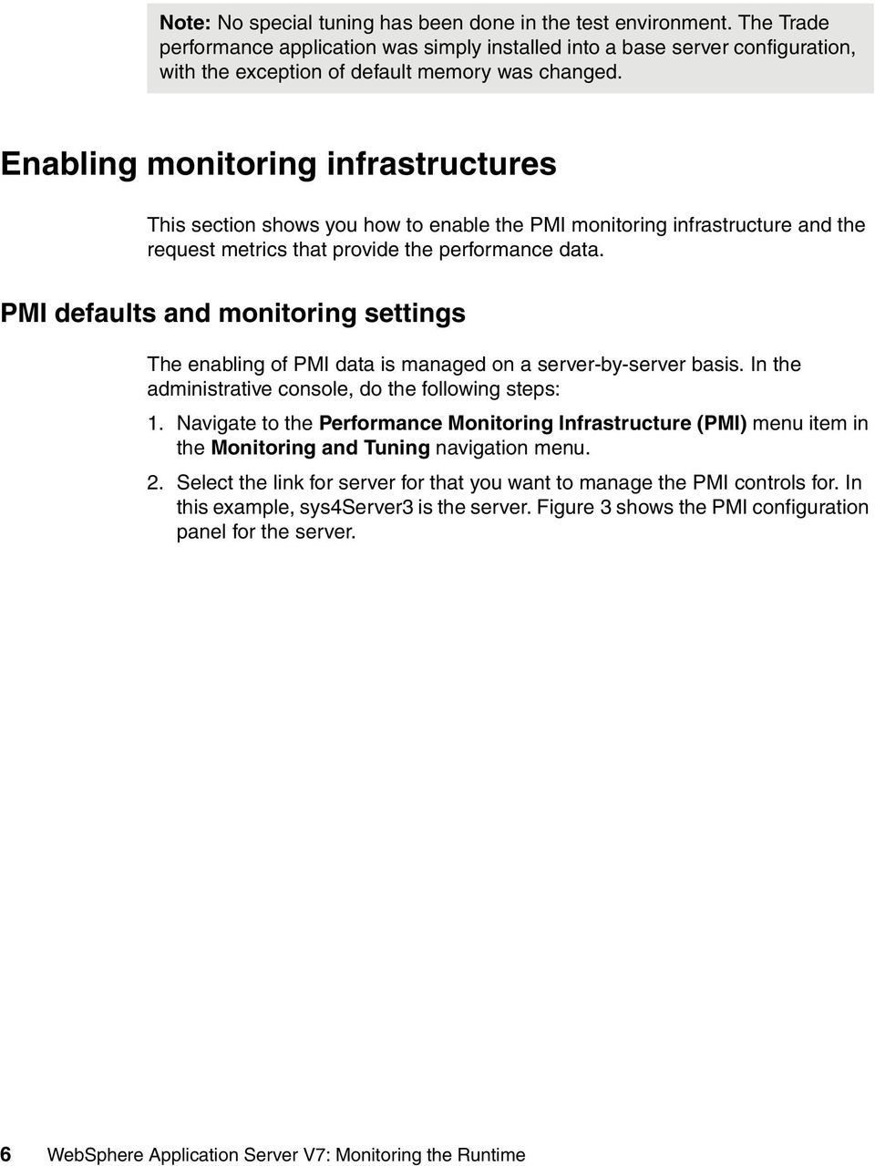 Enabling monitoring infrastructures This section shows you how to enable the PMI monitoring infrastructure and the request metrics that provide the performance data.