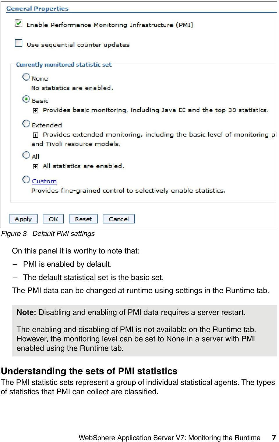 The enabling and disabling of PMI is not available on the Runtime tab. However, the monitoring level can be set to None in a server with PMI enabled using the Runtime tab.