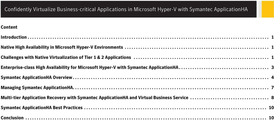 ........................................................... 1 Enterprise-class High Availability for Microsoft Hyper-V with Symantec ApplicationHA........................................ 3 Symantec ApplicationHA Overview.