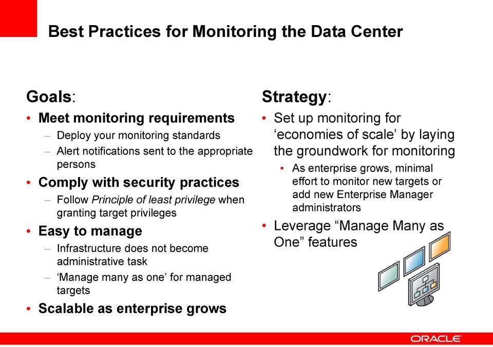 become administrative task Manage many as one for managed targets Scalable as enterprise grows Strategy: Set up monitoring for economies of scale by laying