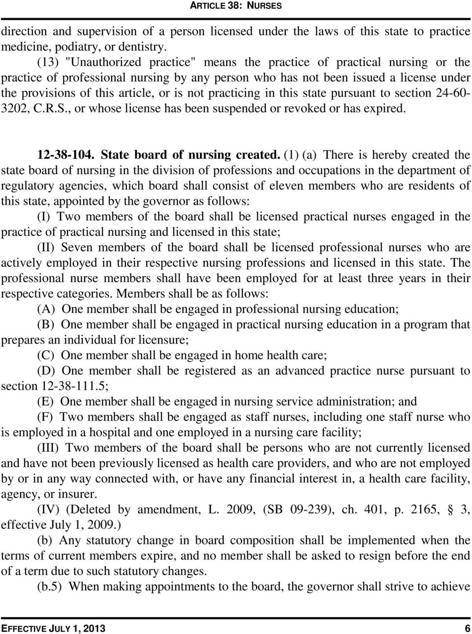 is not practicing in this state pursuant to section 24-60- 3202, C.R.S., or whose license has been suspended or revoked or has expired. 12-38-104. State board of nursing created.