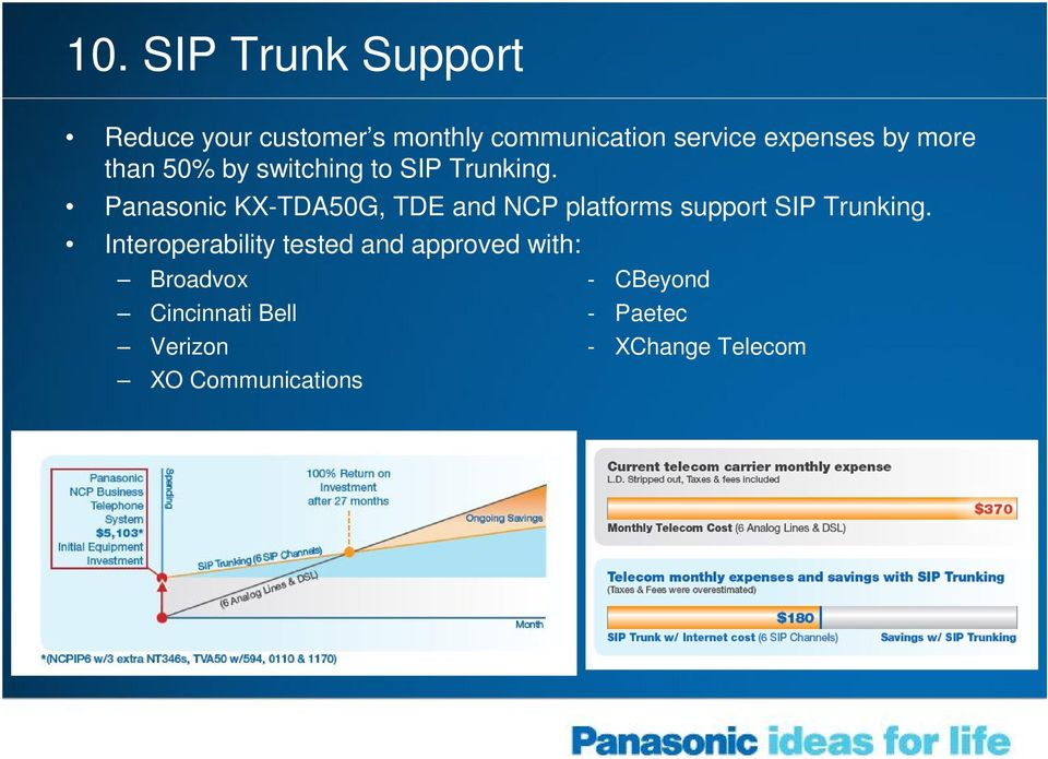 Panasonic KX-TDA50G, TDE and NCP platforms support SIP Trunking.