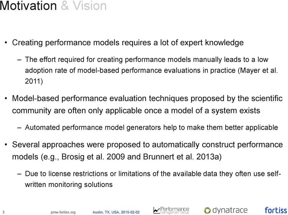 2011) Model-based performance evaluation techniques proposed by the scientific community are often only applicable once a model of a system exists Automated performance model