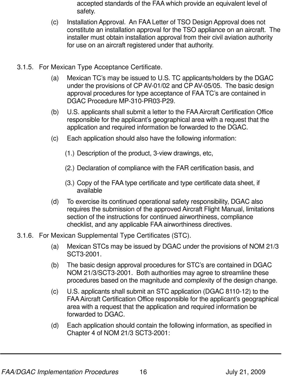The installer must obtain installation approval from their civil aviation authority for use on an aircraft registered under that authority. 3.1.5. For Mexican Type Acceptance Certificate.